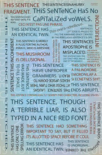 "A collage of dozens of sentences. Most of them begin with the words ""this sentence,"" including ""this sentence have a problems with plurals"" and ""this sentence is unoriginal."""