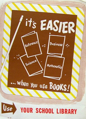 """A vintage library poster showing several books. A pointer points to the words, """"it's easier when you use books."""""""