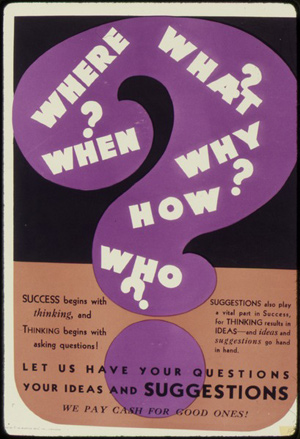 """A poster that reads """"Where, what, when, why, how, and who? Let us have your ideas and suggestions."""""""